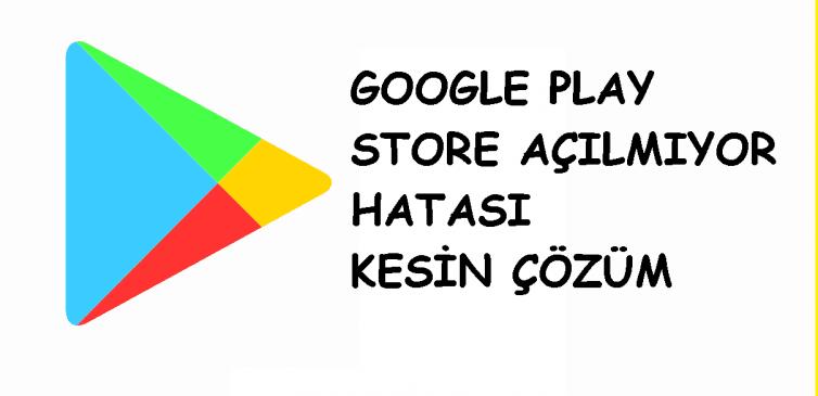 Google Play Store Açılmıyor Sorunu Kesin Çözüm