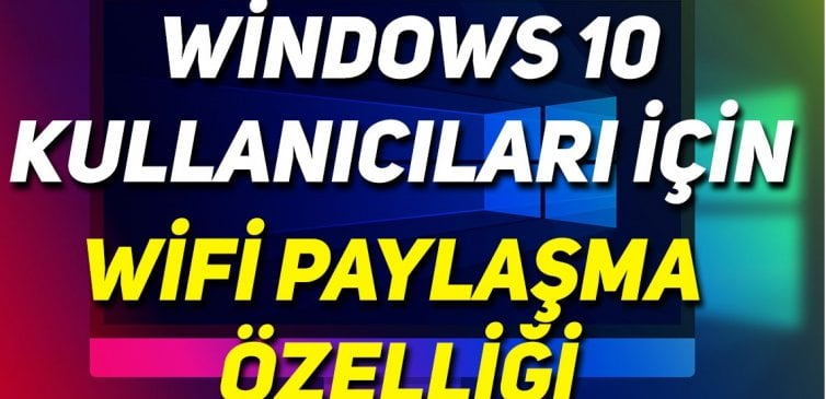 Windows 10 Wifi Paylaşımı Nasıl Yapılır