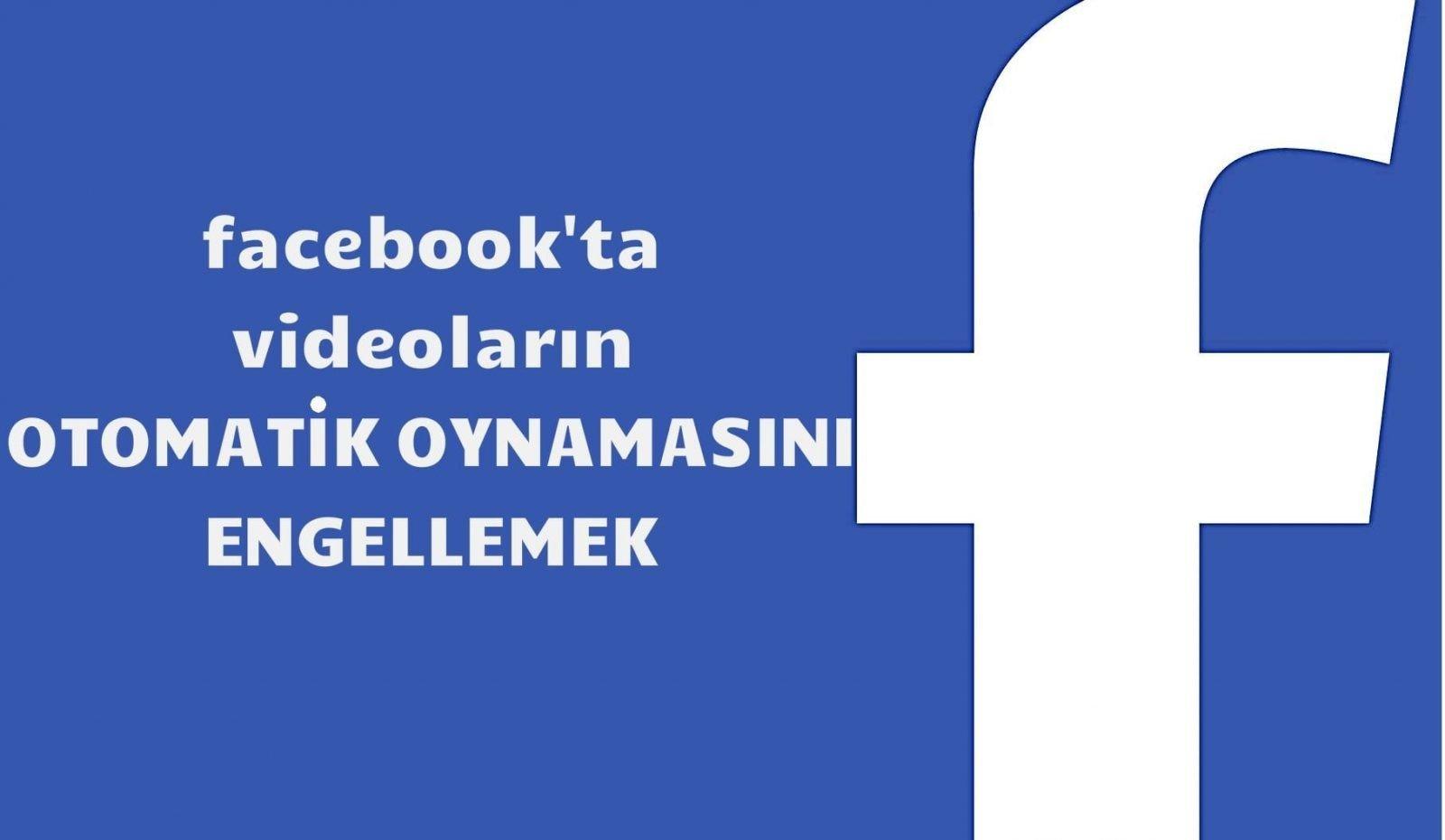 Photo of Facebook Videolarını Otomatik Oynatmayı Durdurma