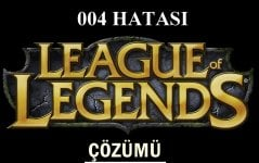 League of Legends 004 Hatası ve Çözümü