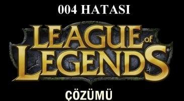 League of Legends 004 Hatası ve Çözümü