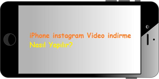 iPhone instagram Video indirme Nasıl Yapılır