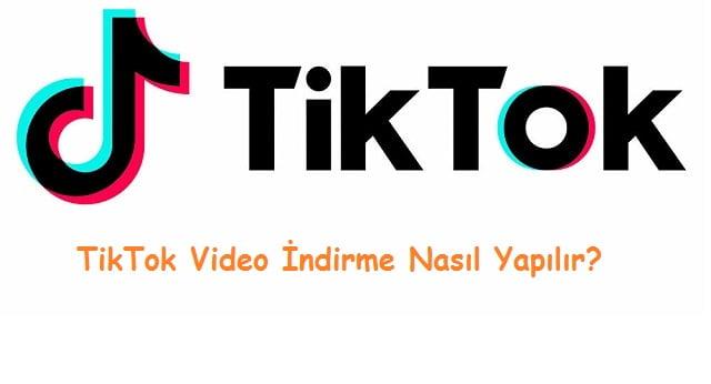 TikTok Video İndirme Nasıl Yapılır