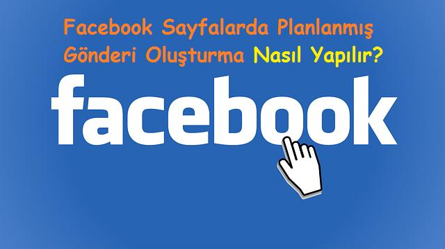 Facebook Sayfalarda Planlanmış Gönderi Oluşturma Nasıl Yapılır