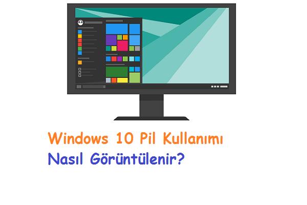 Windows 10 Pil Kullanımı Nasıl Görüntülenir