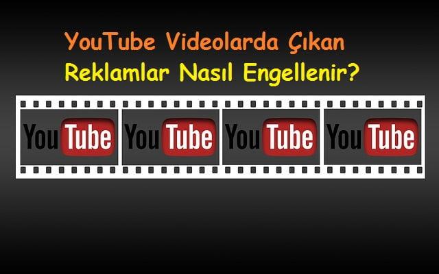 YouTube Videolarda Çıkan Reklamlar Nasıl Engellenir
