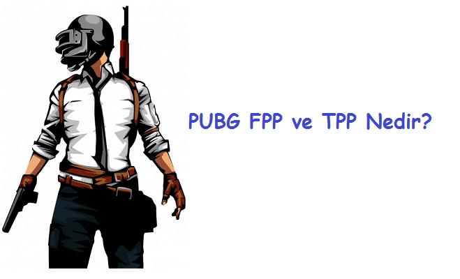 PUBG FPP ve TPP Nedir