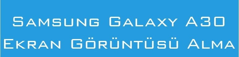 Samsung Galaxy A30 Ekran Görüntüsü Alma