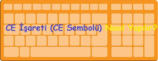 CE İşareti (CE Sembolü) Nasıl Yapılır