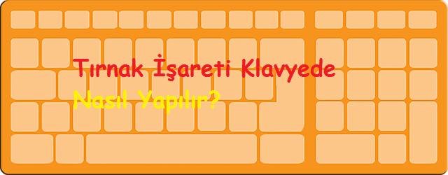 Tırnak İşareti Klavyede Nasıl Yapılır