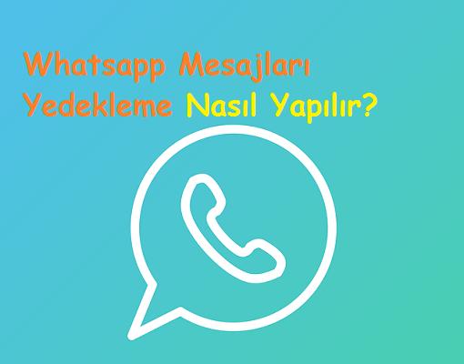 Whatsapp Mesajları Yedekleme Nasıl Yapılır