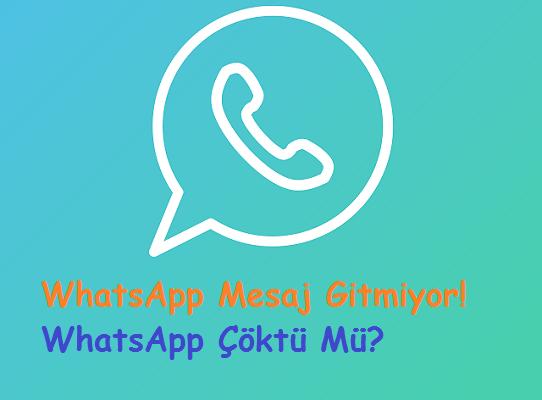 WhatsApp Mesaj Gitmiyor! WhatsApp Çöktü Mü