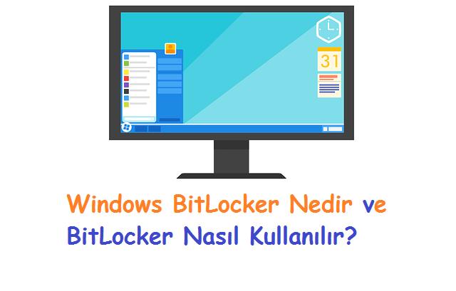 Windows BitLocker Nedir ve BitLocker Nasıl Kullanılır