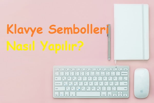 Klavye Sembolleri Nasıl Yapılır