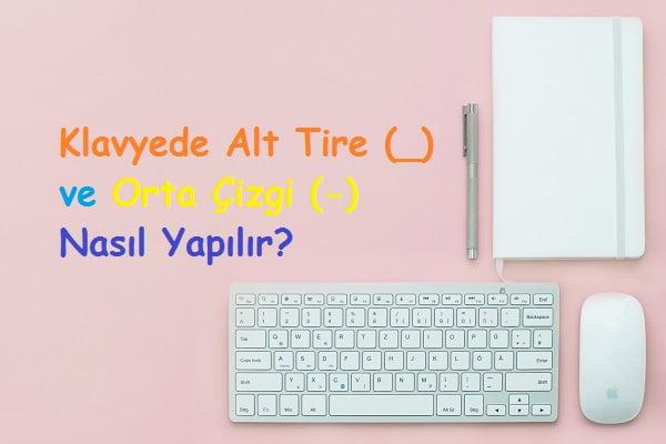 Klavyede Alt Tire (_) ve Orta Çizgi (-) Nasıl Yapılır