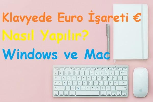 Klavyede Euro İşareti € Nasıl Yapılır Windows ve Mac