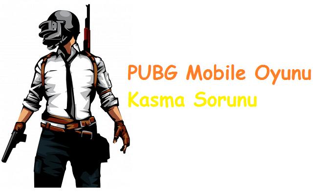 PUBG Mobile Oyunu Kasma Sorunu [Kesin Çözüm]