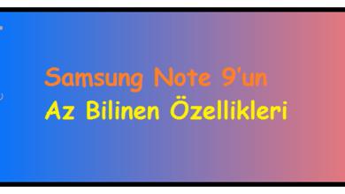 Samsung Note 9'un Az Bilinen Özellikleri