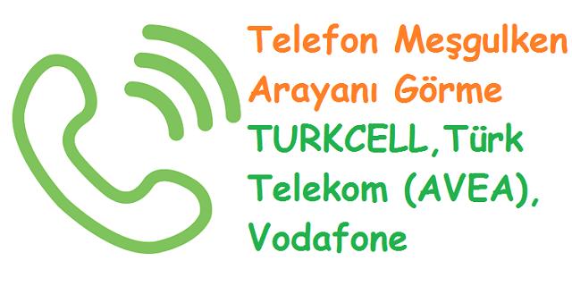 Telefon Meşgulken Arayanı Görme TURKCELL, Türk Telekom (AVEA) Vodafone