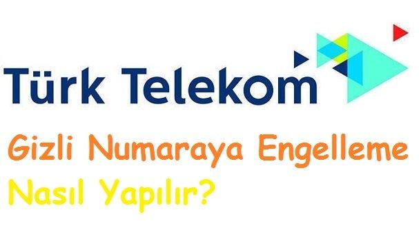 Türk Telekom Gizli Numaraya Engelleme Nasıl Yapılır