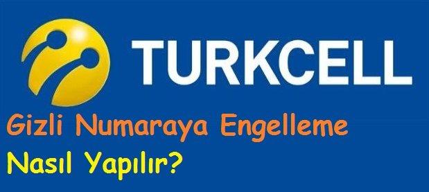 Turkcell Gizli Numaraya Engelleme Nasıl Yapılır