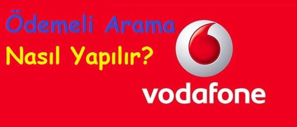 Vodafone Ödemeli Arama Nasıl Yapılır