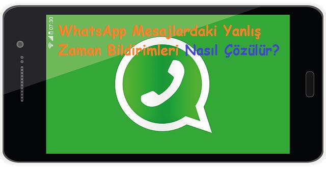 WhatsApp Mesajlardaki Yanlış Zaman Bildirimleri Nasıl Çözülür