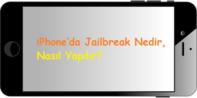 iPhone'da Jailbreak Nedir , Nasıl Yapılır