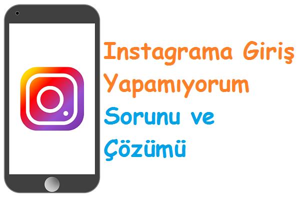 instagrama Giriş Yapamıyorum Sorunu ve Çözümü