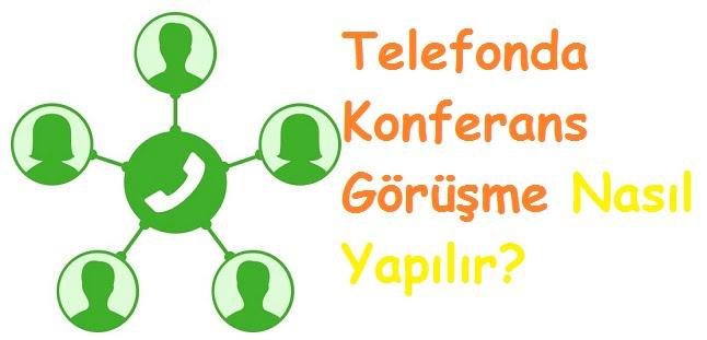 Telefonda Konferans Görüşme Nasıl Yapılır?