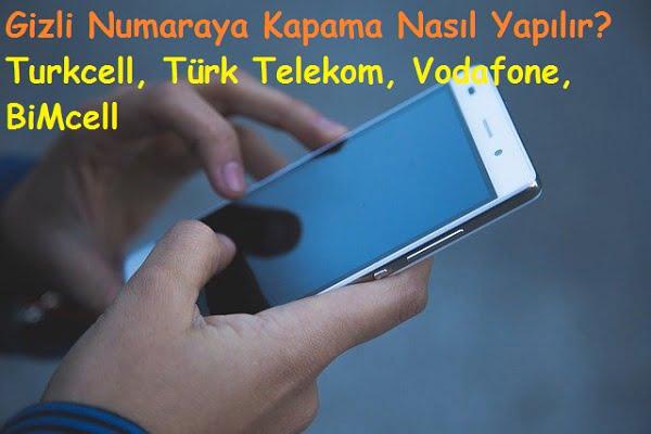 Gizli Numaraya Kapama Nasıl Yapılır Turkcell, Türk Telekom, Vodafone, BiMcell