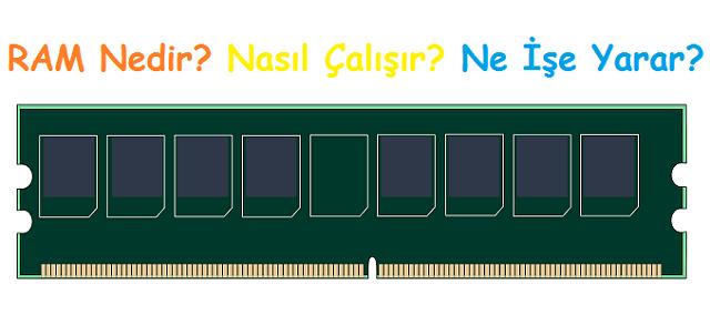 RAM Nedir? Nasıl Çalışır? Ne İşe Yarar?
