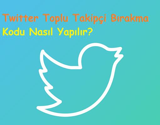 Twitter toplu takipçi bırakma kodu nasıl yapılır