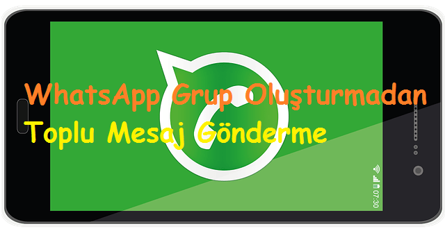 WhatsApp grup oluşturmadan toplu mesaj gönderme