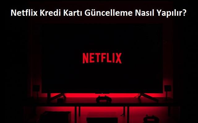 Netflix Kredi Karti Guncelleme Nasil Yapilir