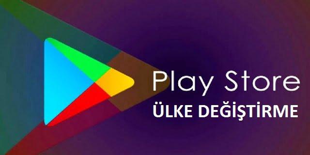 play store ülke değiştirme