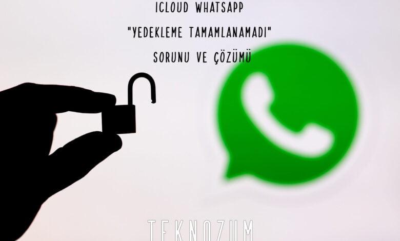 """iCloud Whatsapp """"Yedekleme Tamamlanamadı"""" Sorunu ve Çözümü"""